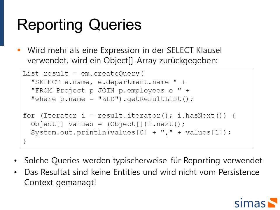 Reporting Queries Wird mehr als eine Expression in der SELECT Klausel verwendet, wird ein Object[]-Array zurückgegeben: